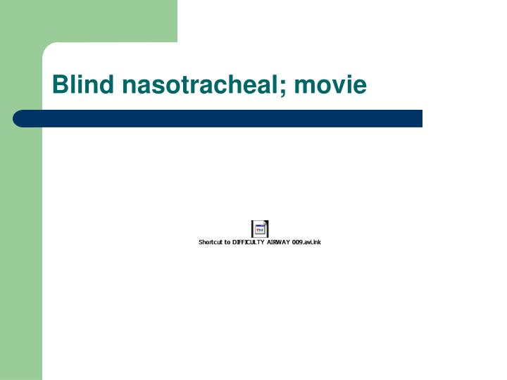 Blind nasotracheal; movie