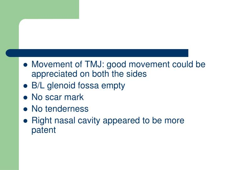Movement of TMJ: good movement could be appreciated on both the sides