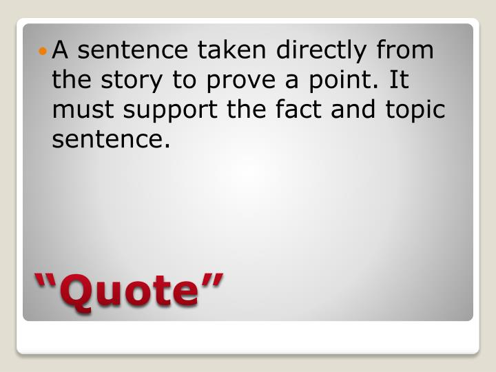 A sentence taken directly from the story to prove a point