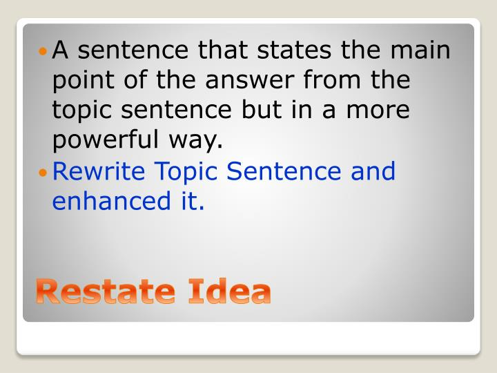A sentence that states the main point of the answer from the topic sentence but in a more powerful way.