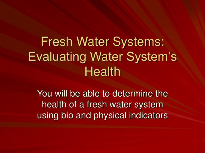 Fresh water systems evaluating water system s health