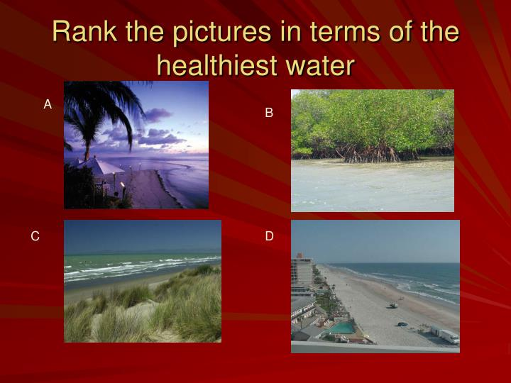 Rank the pictures in terms of the healthiest water