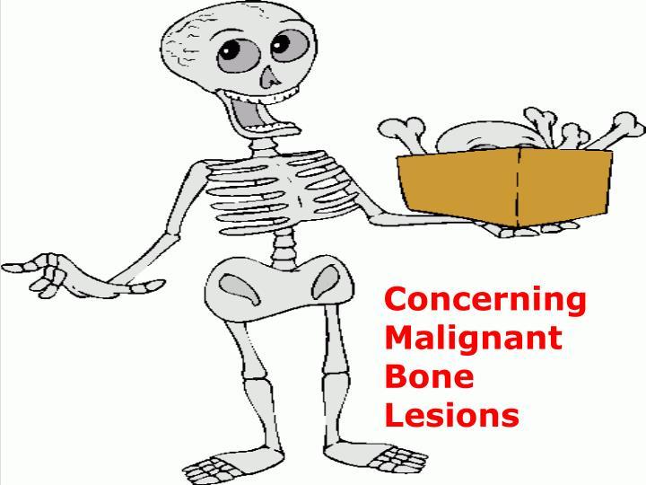 Concerning Malignant Bone Lesions