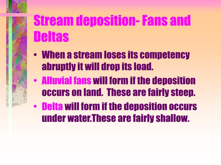 Stream deposition- Fans and Deltas