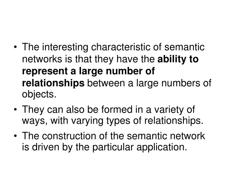 The interesting characteristic of semantic networks is that they have the