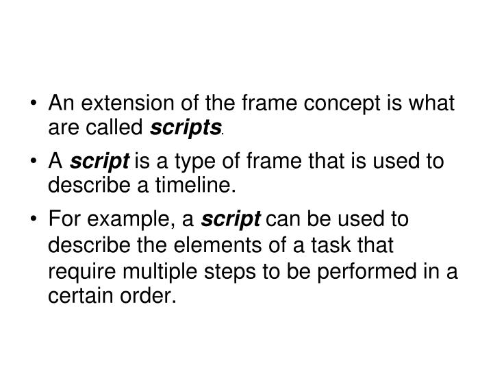 An extension of the frame concept is what are called