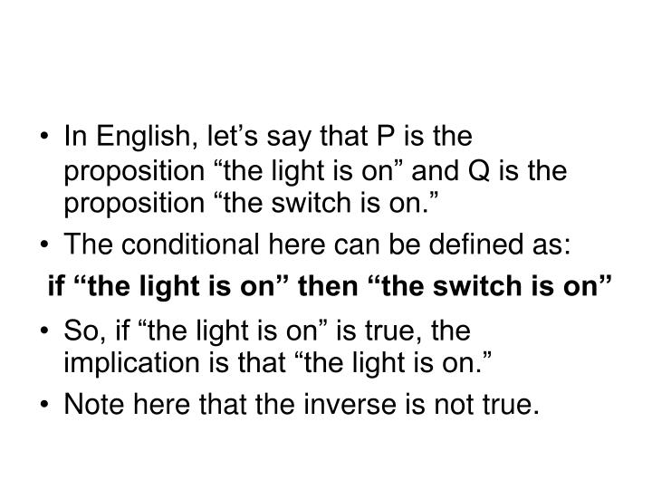"In English, let's say that P is the proposition ""the light is on"" and Q is the proposition ""the switch is on."""