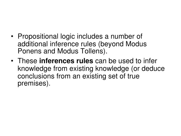 Propositional logic includes a number of additional inference rules (beyond Modus Ponens and Modus Tollens).