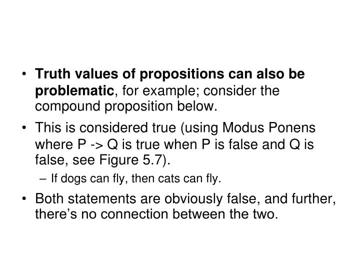 Truth values of propositions can also be problematic