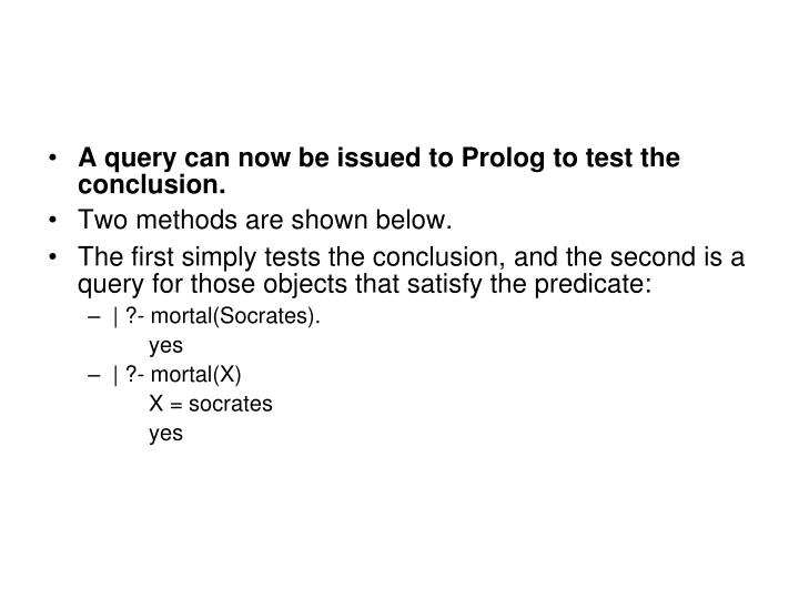 A query can now be issued to Prolog to test the conclusion.