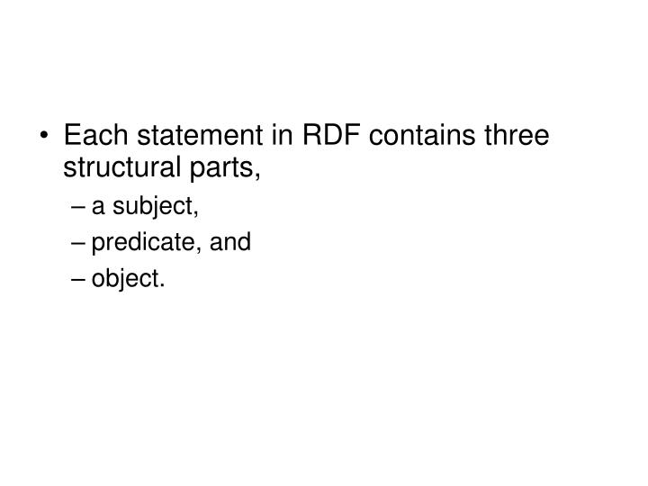 Each statement in RDF contains three structural parts,