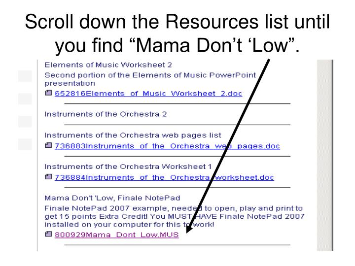 "Scroll down the Resources list until you find ""Mama Don't 'Low""."