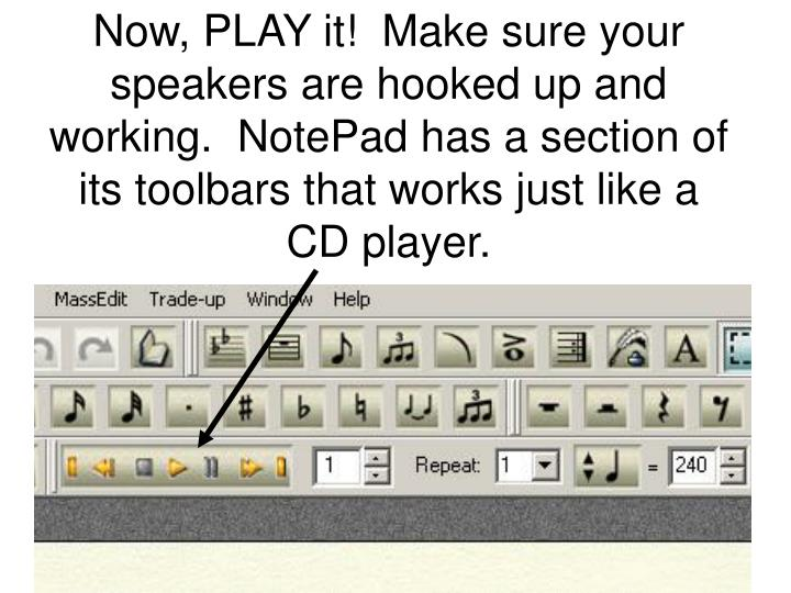 Now, PLAY it!  Make sure your speakers are hooked up and working.  NotePad has a section of its toolbars that works just like a CD player.