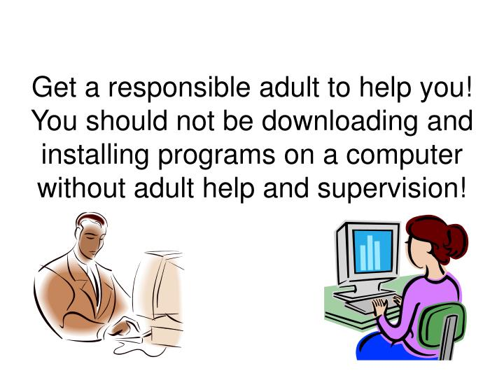 Get a responsible adult to help you!  You should not be downloading and installing programs on a com...