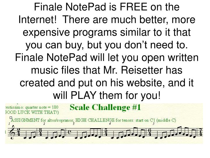 Finale NotePad is FREE on the Internet!  There are much better, more expensive programs similar to i...