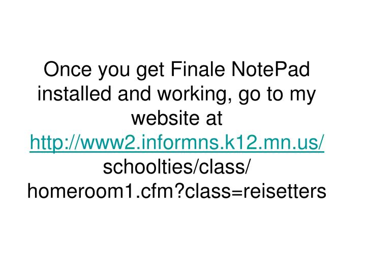 Once you get Finale NotePad installed and working, go to my website at
