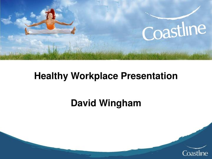 Healthy workplace presentation david wingham