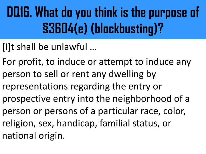DQ16. What do you think is the purpose of §3604(e) (blockbusting)?