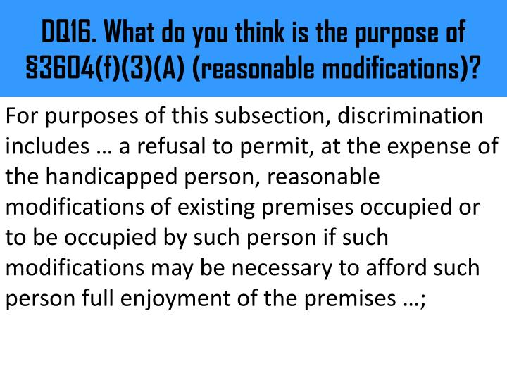 DQ16. What do you think is the purpose of §3604(f)(3)(A) (reasonable modifications)?