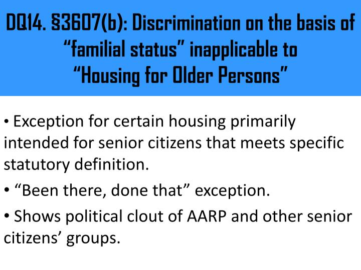 "DQ14. §3607(b): Discrimination on the basis of ""familial status"" inapplicable to"