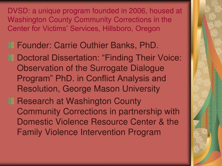 DVSD: a unique program founded in 2006, housed at Washington County Community Corrections in the Cen...