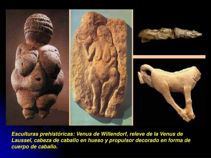 Esculturas prehistóricas: Venus de Willendorf, releve de la Venus de Laussel, cabeza de caballo en hueso y propulsor decorado en forma de cuerpo de caballo.