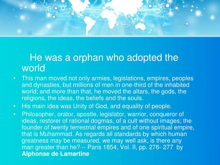 He was a orphan who adopted the world