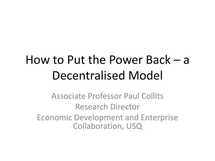 How to put the power back a decentralised model