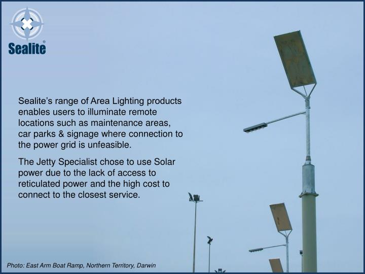 Sealite's range of Area Lighting products enables users to illuminate remote locations such as maintenance areas, car parks & signage where connection to the power grid is unfeasible.