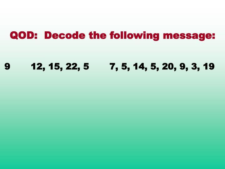 QOD:  Decode the following message: