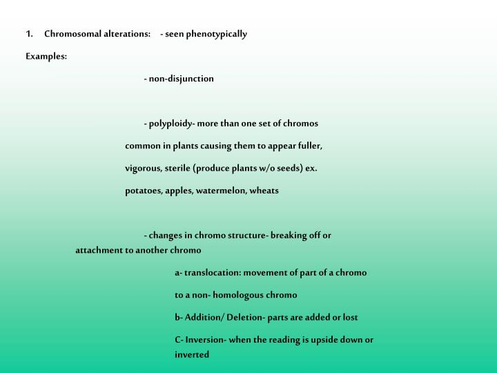 Chromosomal alterations:     - seen phenotypically