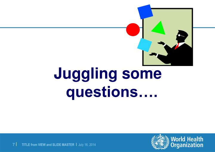 Juggling some questions….