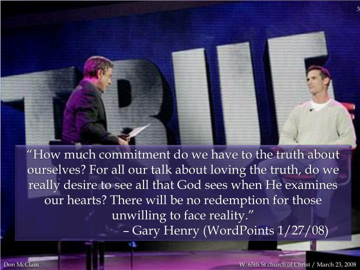 """How much commitment do we have to the truth about ourselves? For all our talk about loving the tr..."