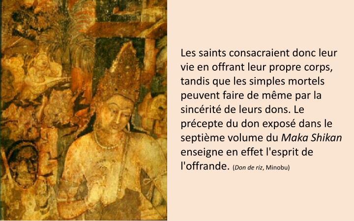 Les saints consacraient donc leur vie en offrant leur propre corps, tandis que les simples mortels peuvent faire de même par la sincérité de leurs dons. Le précepte du don exposé dans le septième volume du