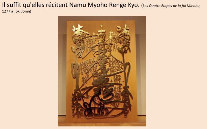 Il suffit qu'elles récitent Namu Myoho Renge Kyo.