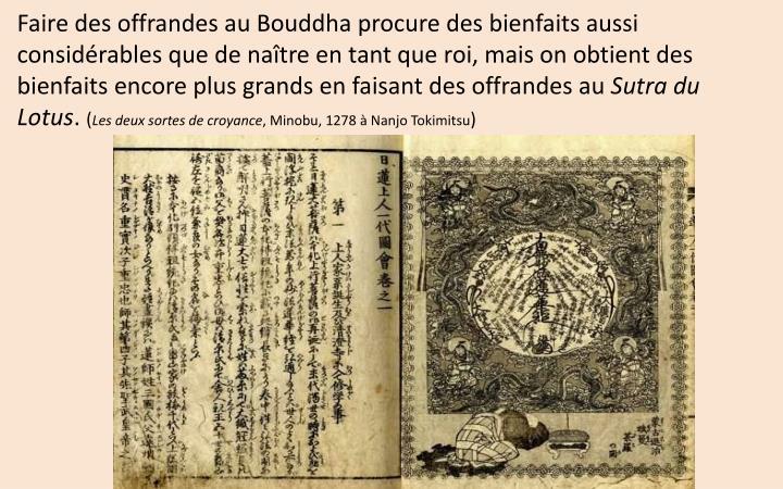 Faire des offrandes au Bouddha procure des bienfaits aussi considérables que de naître en tant que roi, mais on obtient des bienfaits encore plus grands en faisant des offrandes au