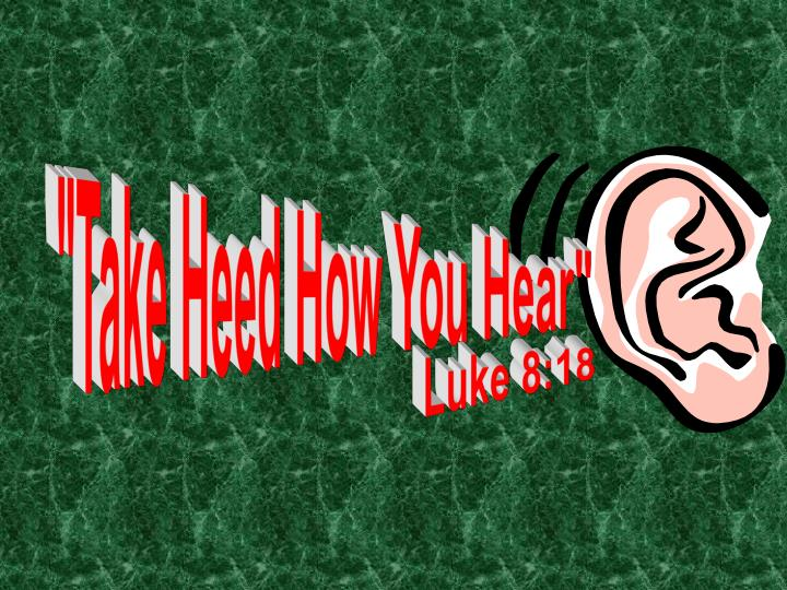 """Take Heed How You Hear"""