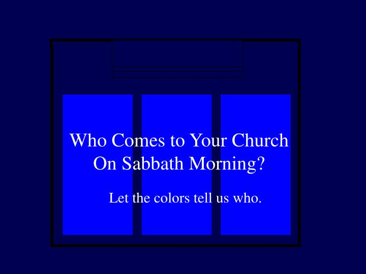 Who Comes to Your Church On Sabbath Morning?