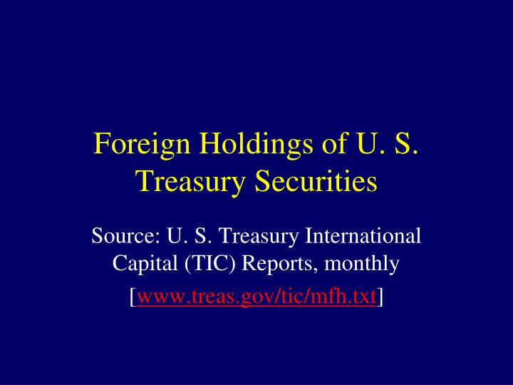 Foreign Holdings of U. S. Treasury Securities
