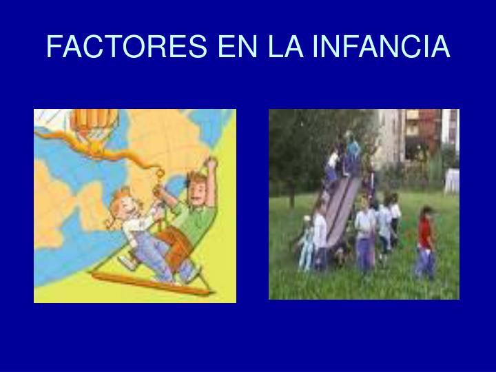 FACTORES EN LA INFANCIA