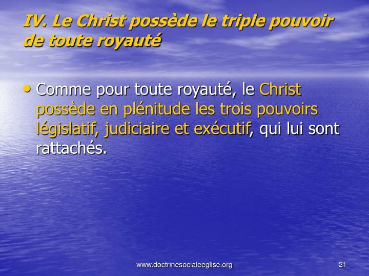 IV. Le Christ possde le triple pouvoir de toute royaut