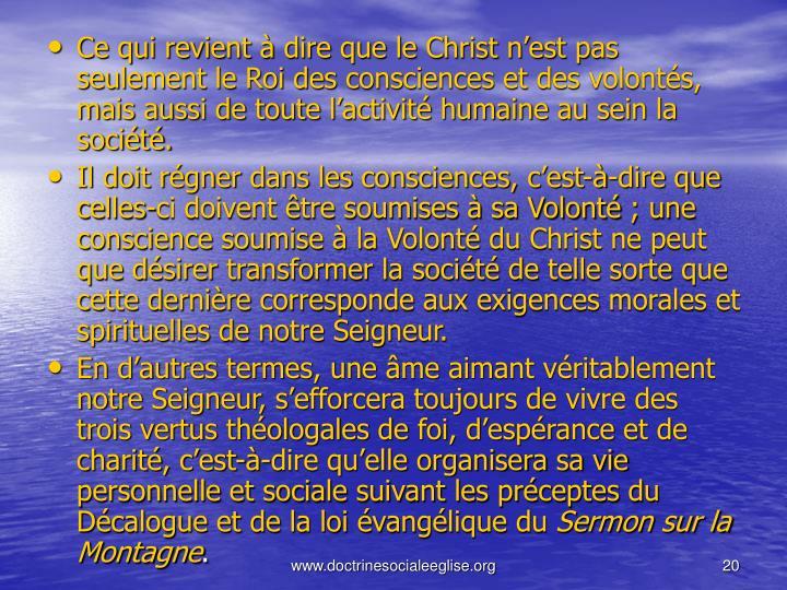 Ce qui revient à dire que le Christ n'est pas seulement le Roi des consciences et des volontés, mais aussi de toute l'activité humaine au sein la société.