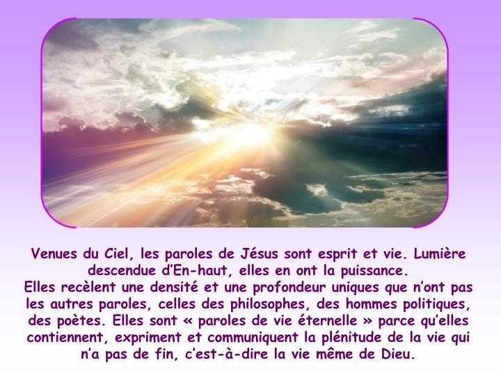 Venues du Ciel, les paroles de Jésus sont esprit et vie. Lumière descendue d'En-haut, elles en ont la puissance.