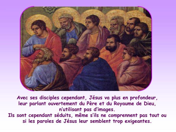 Avec ses disciples cependant, Jésus va plus en profondeur,