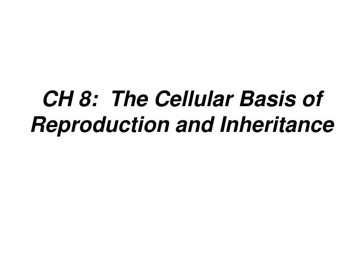 ch 8 the cellular basis of reproduction and inheritance