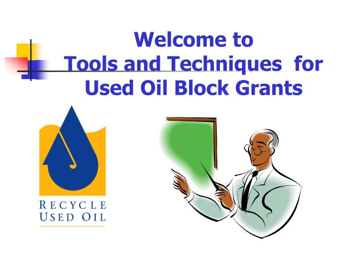 Welcome to tools and techniques for used oil block grants