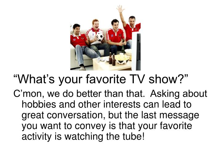"""What's your favorite TV show?"""