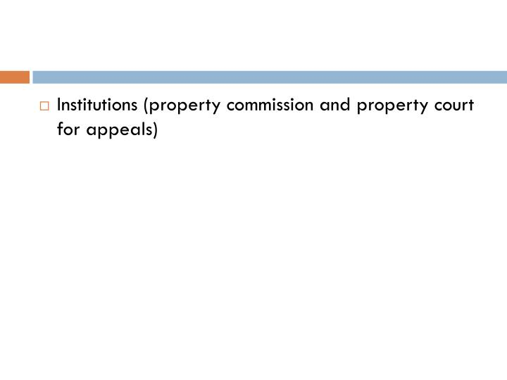 Institutions (property commission and property court for appeals)