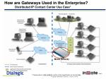 how are gateways used in the enterprise distributed ip contact center use case