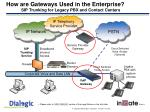 how are gateways used in the enterprise sip trunking for legacy pbx and contact centers